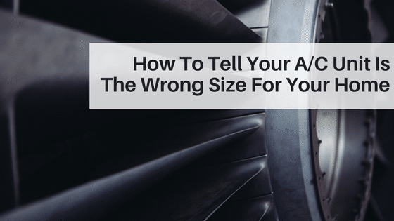 how to tell if your A/C unit is the wrong size for your home